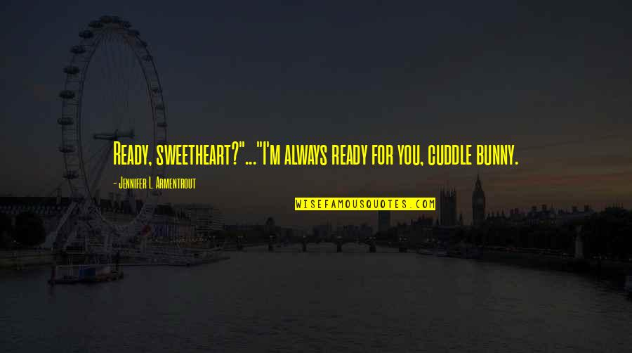 """I Ready Quotes By Jennifer L. Armentrout: Ready, sweetheart?""""...""""I'm always ready for you, cuddle bunny."""