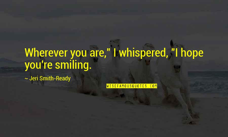 """I Ready Quotes By Jeri Smith-Ready: Wherever you are,"""" I whispered, """"I hope you're"""