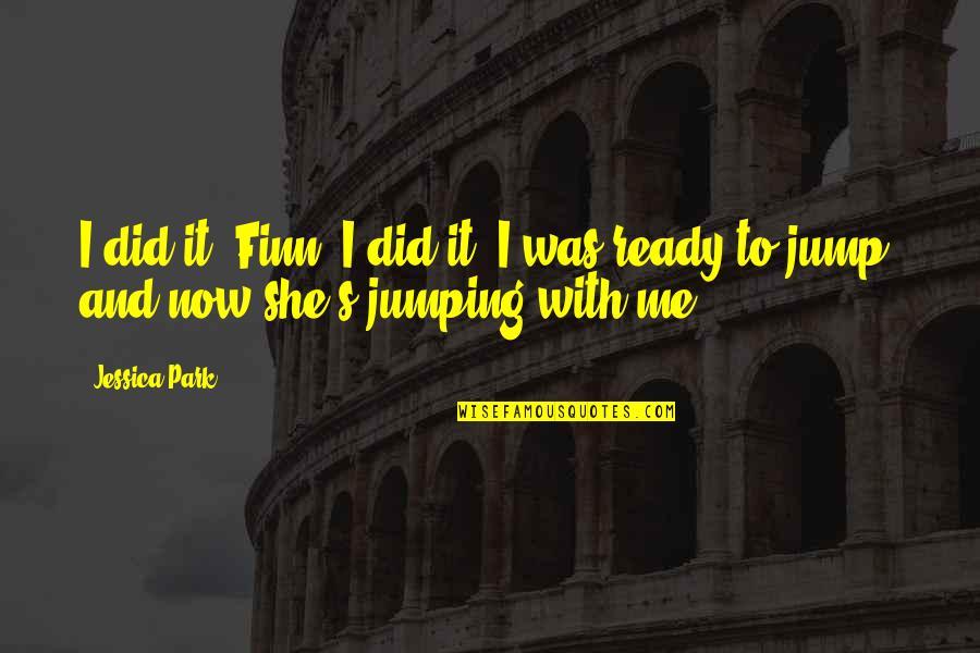 I Ready Quotes By Jessica Park: I did it, Finn. I did it. I