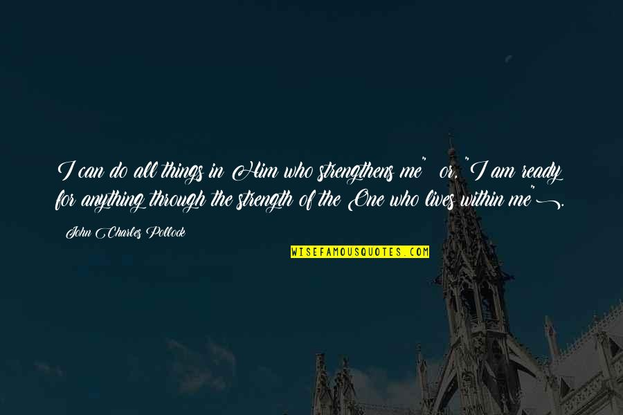 I Ready Quotes By John Charles Pollock: I can do all things in Him who