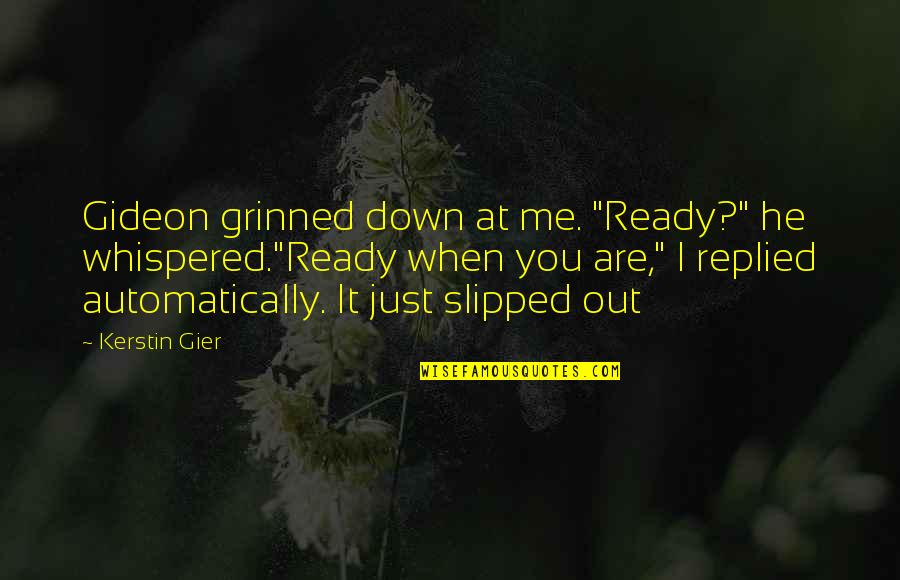 """I Ready Quotes By Kerstin Gier: Gideon grinned down at me. """"Ready?"""" he whispered.""""Ready"""