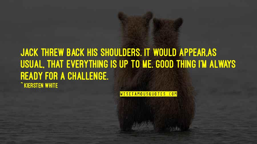 I Ready Quotes By Kiersten White: Jack threw back his shoulders. It would appear,as