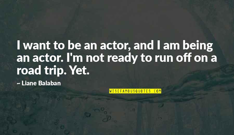 I Ready Quotes By Liane Balaban: I want to be an actor, and I