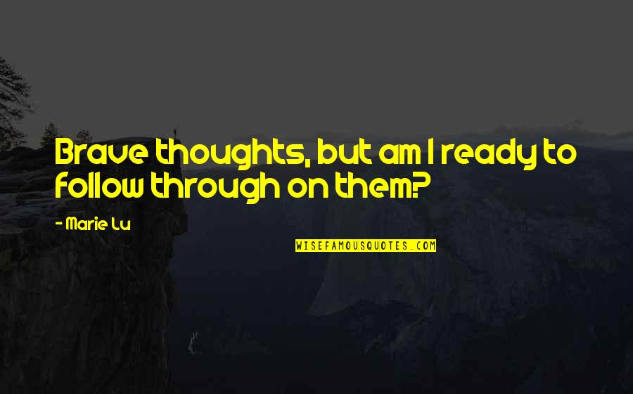 I Ready Quotes By Marie Lu: Brave thoughts, but am I ready to follow