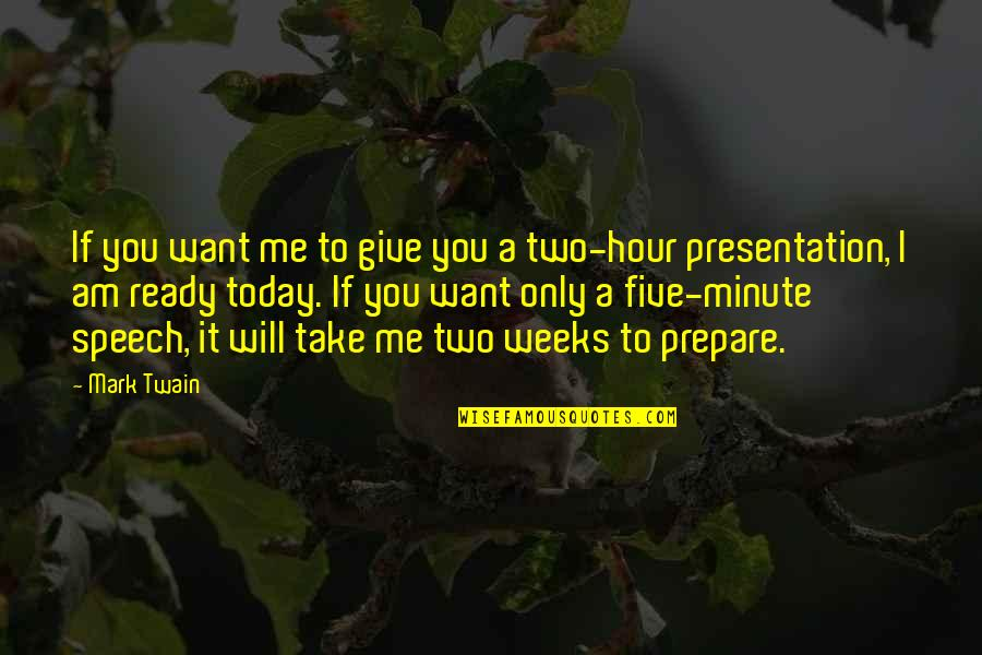 I Ready Quotes By Mark Twain: If you want me to give you a