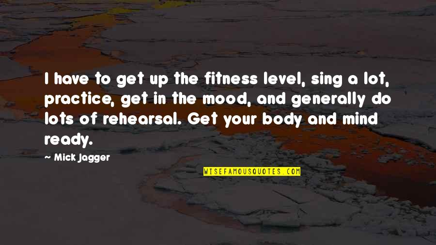 I Ready Quotes By Mick Jagger: I have to get up the fitness level,