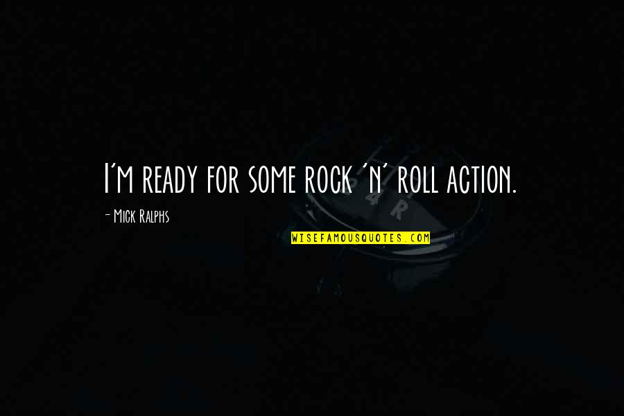 I Ready Quotes By Mick Ralphs: I'm ready for some rock 'n' roll action.