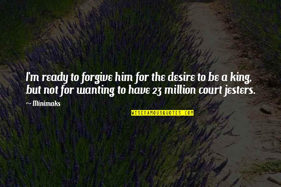 I Ready Quotes By Minimaks: I'm ready to forgive him for the desire