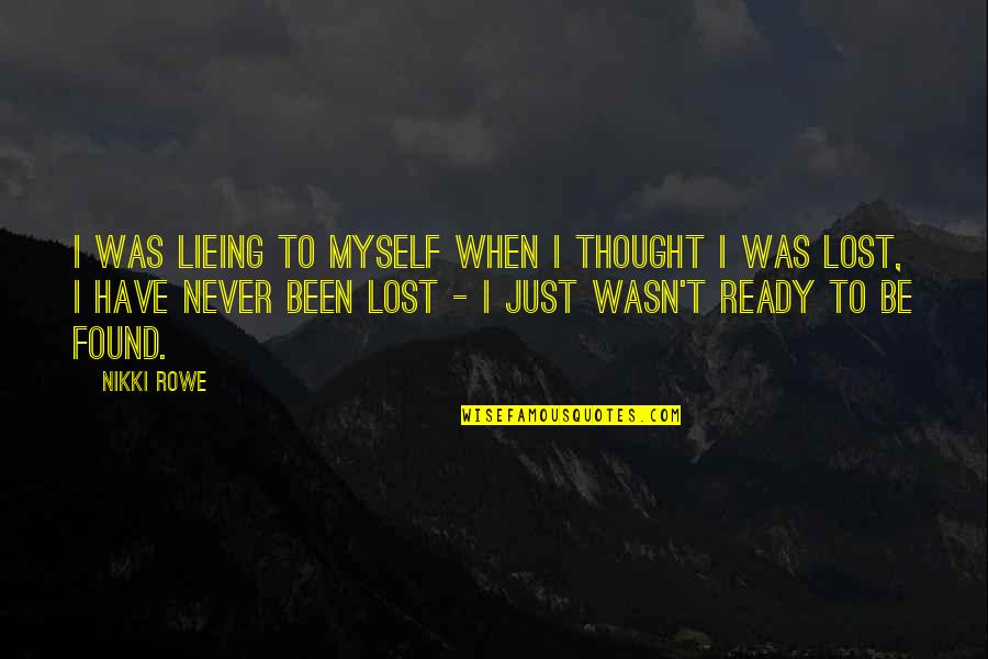 I Ready Quotes By Nikki Rowe: I was lieing to myself when I thought