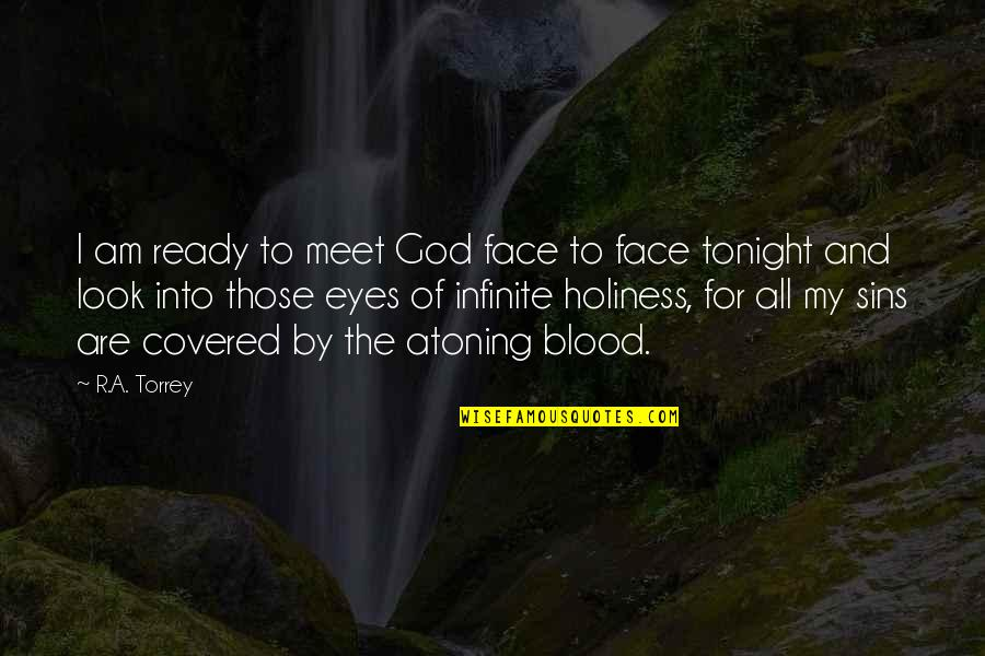 I Ready Quotes By R.A. Torrey: I am ready to meet God face to