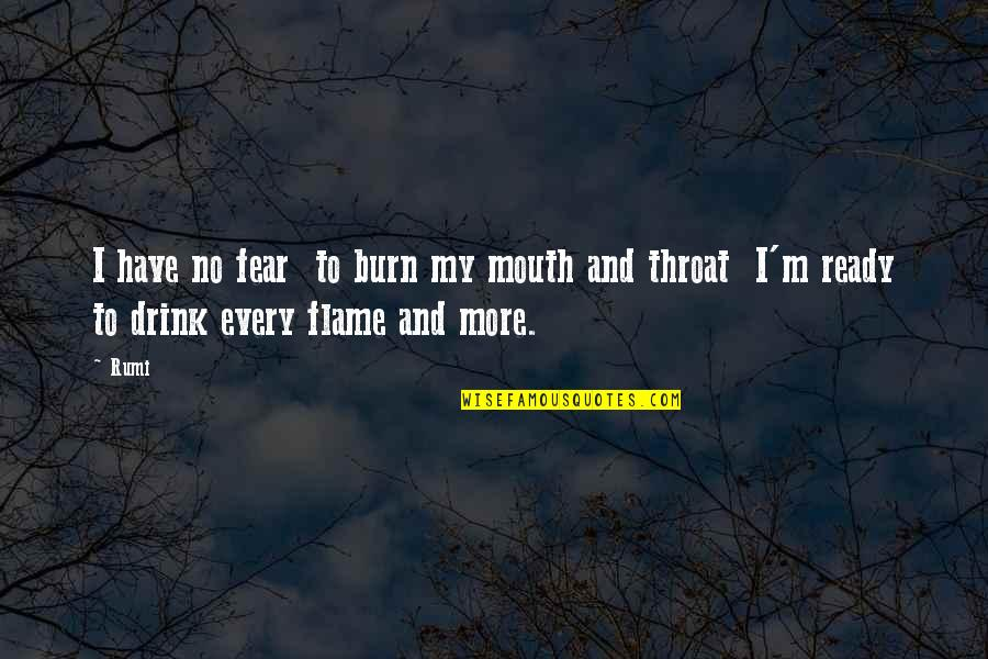 I Ready Quotes By Rumi: I have no fear to burn my mouth