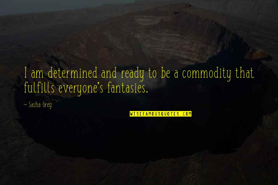I Ready Quotes By Sasha Grey: I am determined and ready to be a
