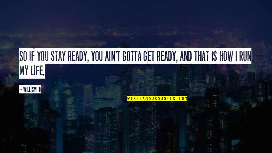 I Ready Quotes By Will Smith: So if you stay ready, you ain't gotta