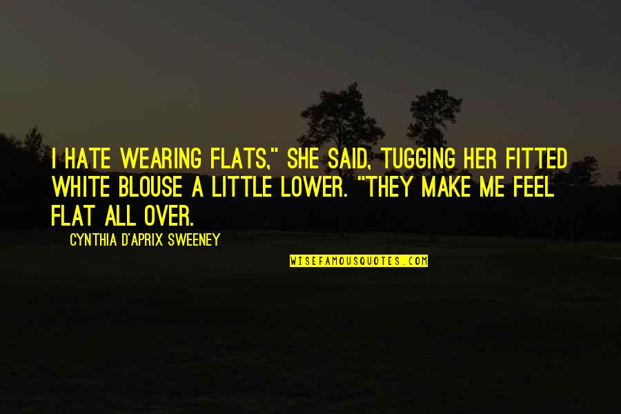 """I Really Hate Her Quotes By Cynthia D'Aprix Sweeney: I hate wearing flats,"""" she said, tugging her"""