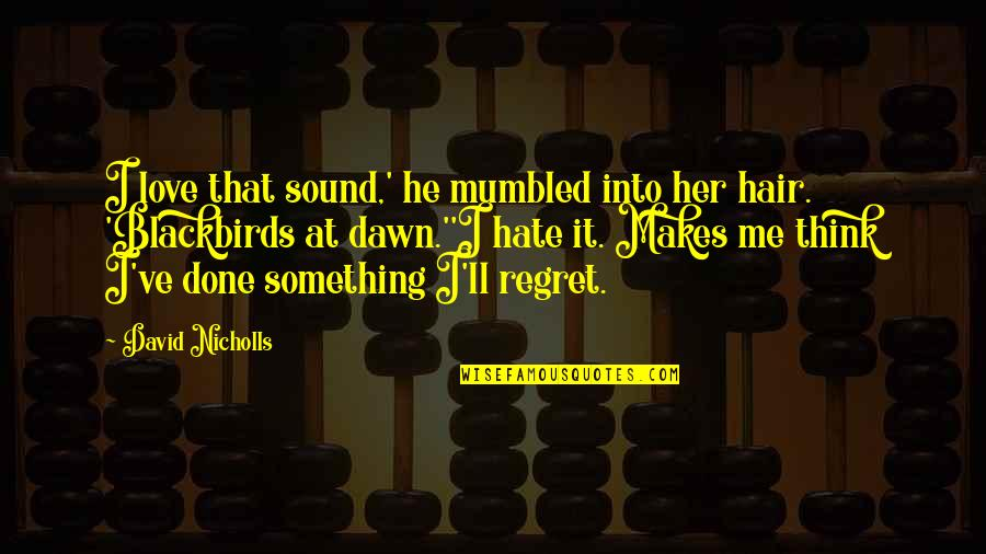 I Really Hate Her Quotes By David Nicholls: I love that sound,' he mumbled into her