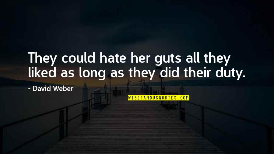 I Really Hate Her Quotes By David Weber: They could hate her guts all they liked