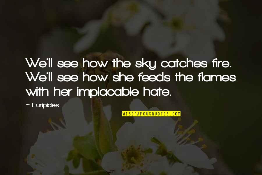 I Really Hate Her Quotes By Euripides: We'll see how the sky catches fire. We'll