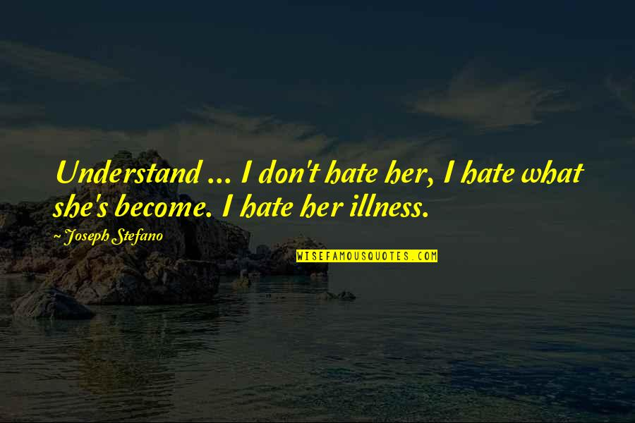 I Really Hate Her Quotes By Joseph Stefano: Understand ... I don't hate her, I hate