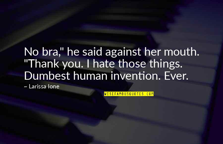 """I Really Hate Her Quotes By Larissa Ione: No bra,"""" he said against her mouth. """"Thank"""