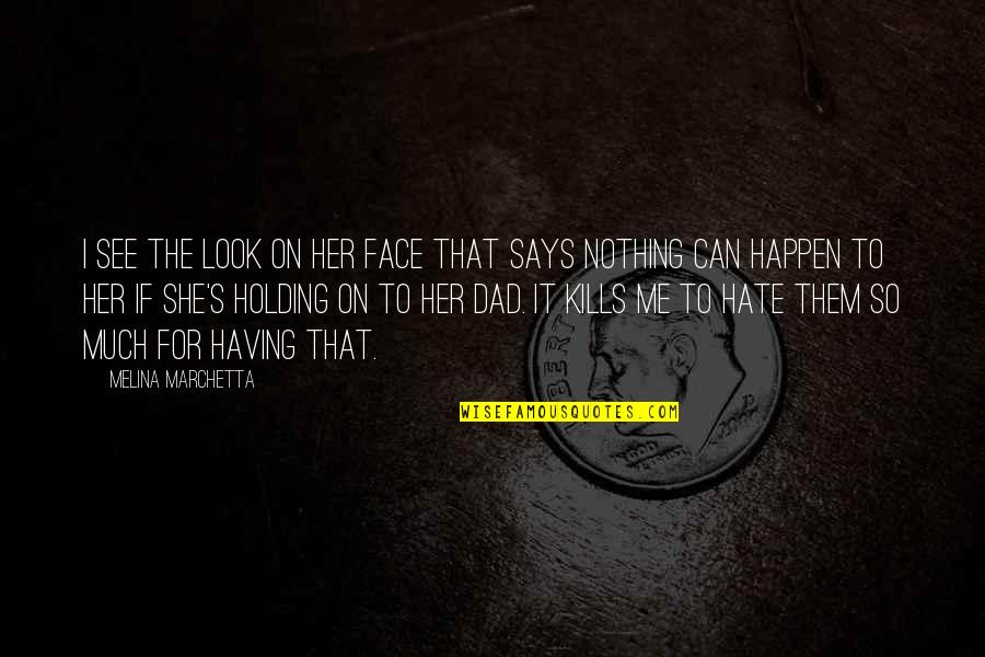 I Really Hate Her Quotes By Melina Marchetta: I see the look on her face that