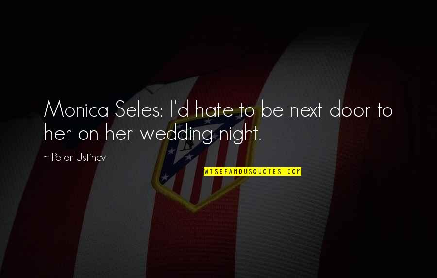 I Really Hate Her Quotes By Peter Ustinov: Monica Seles: I'd hate to be next door