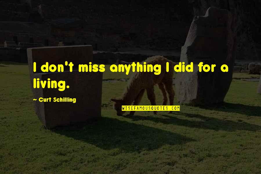 I Really Miss Us Quotes By Curt Schilling: I don't miss anything I did for a