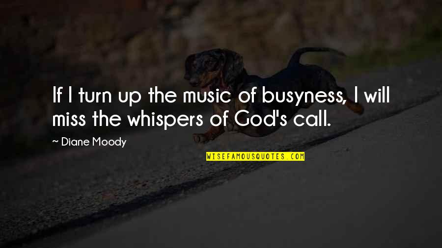 I Really Miss Us Quotes By Diane Moody: If I turn up the music of busyness,