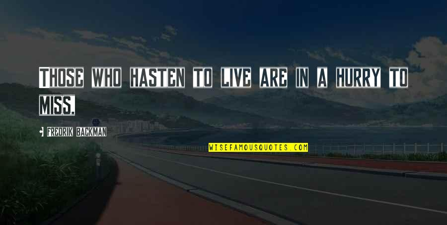 I Really Miss Us Quotes By Fredrik Backman: Those who hasten to live are in a