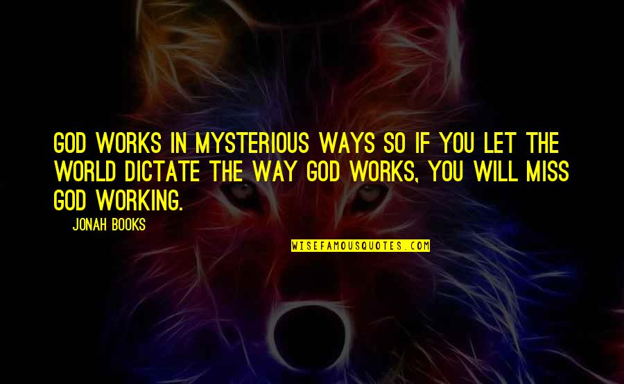 I Really Miss Us Quotes By Jonah Books: God works in mysterious ways so if you