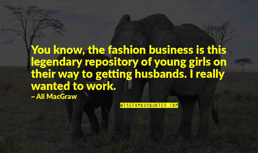 I Really You Quotes By Ali MacGraw: You know, the fashion business is this legendary