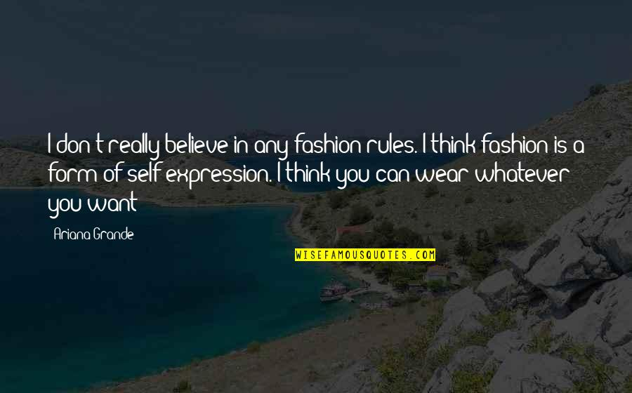 I Really You Quotes By Ariana Grande: I don't really believe in any fashion rules.