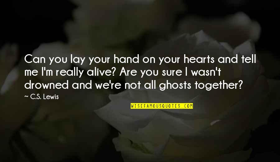 I Really You Quotes By C.S. Lewis: Can you lay your hand on your hearts