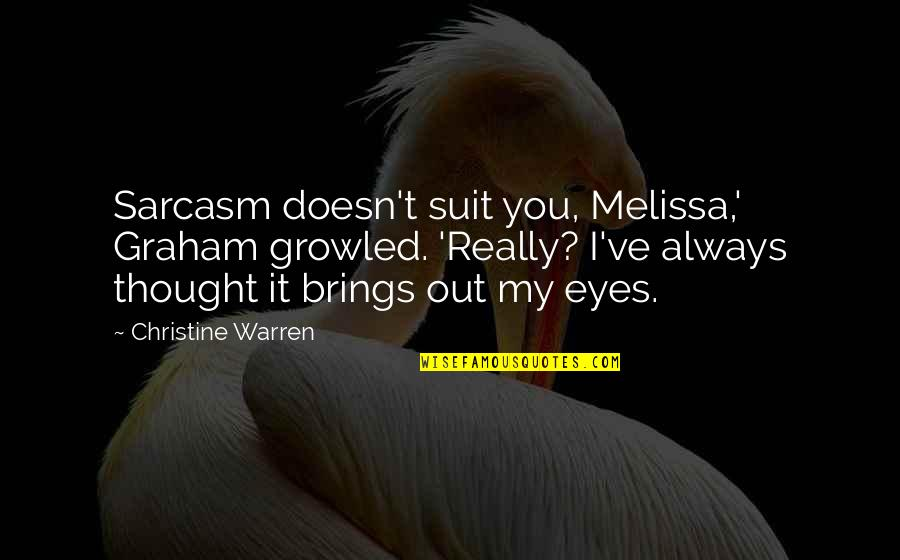 I Really You Quotes By Christine Warren: Sarcasm doesn't suit you, Melissa,' Graham growled. 'Really?
