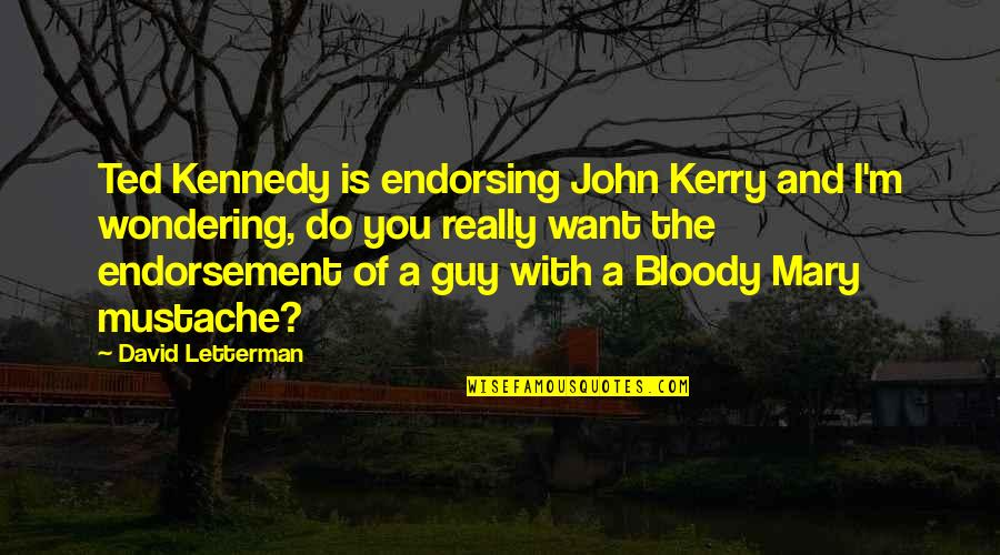 I Really You Quotes By David Letterman: Ted Kennedy is endorsing John Kerry and I'm