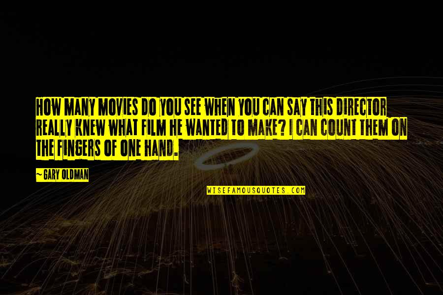 I Really You Quotes By Gary Oldman: How many movies do you see when you