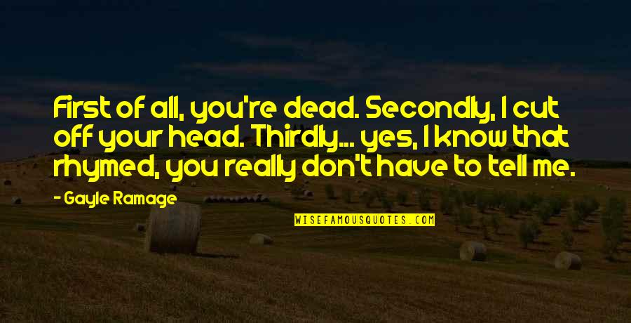 I Really You Quotes By Gayle Ramage: First of all, you're dead. Secondly, I cut
