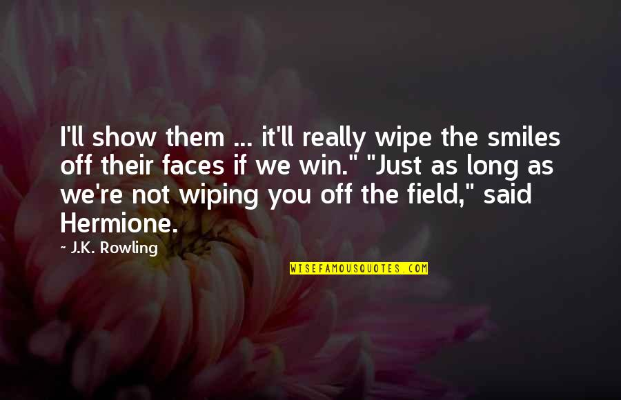 I Really You Quotes By J.K. Rowling: I'll show them ... it'll really wipe the