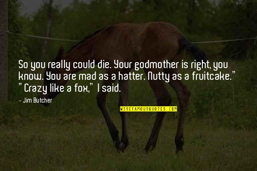 I Really You Quotes By Jim Butcher: So you really could die. Your godmother is