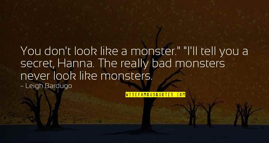 "I Really You Quotes By Leigh Bardugo: You don't look like a monster."" ""I'll tell"