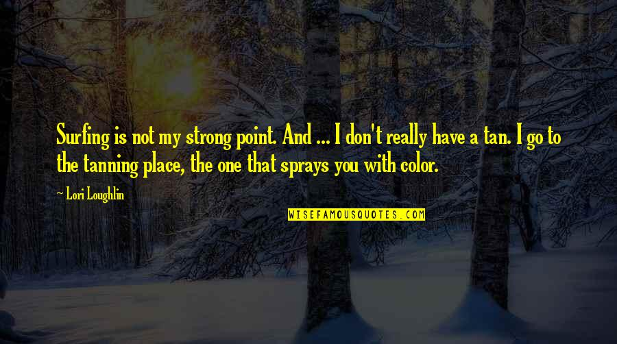 I Really You Quotes By Lori Loughlin: Surfing is not my strong point. And ...