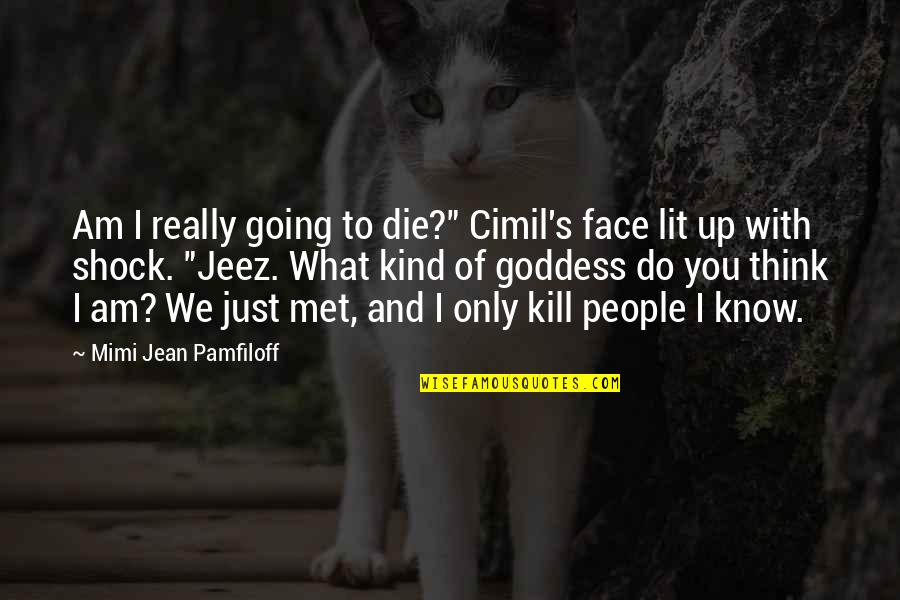 "I Really You Quotes By Mimi Jean Pamfiloff: Am I really going to die?"" Cimil's face"