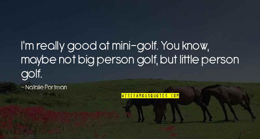 I Really You Quotes By Natalie Portman: I'm really good at mini-golf. You know, maybe