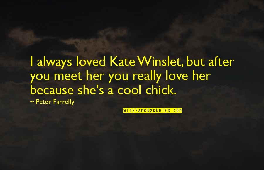 I Really You Quotes By Peter Farrelly: I always loved Kate Winslet, but after you