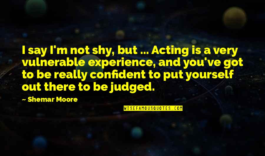 I Really You Quotes By Shemar Moore: I say I'm not shy, but ... Acting