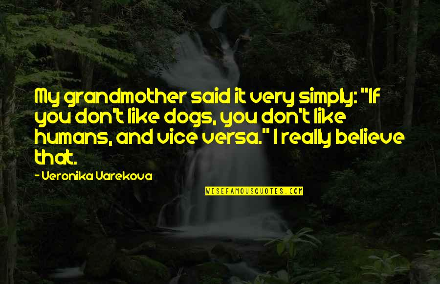"I Really You Quotes By Veronika Varekova: My grandmother said it very simply: ""If you"