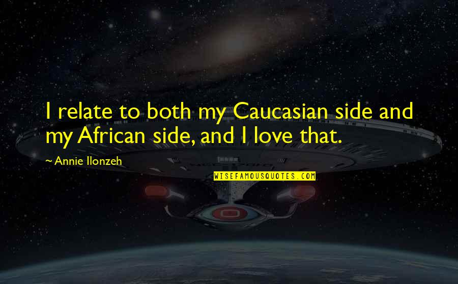 I Relate To That Quotes By Annie Ilonzeh: I relate to both my Caucasian side and