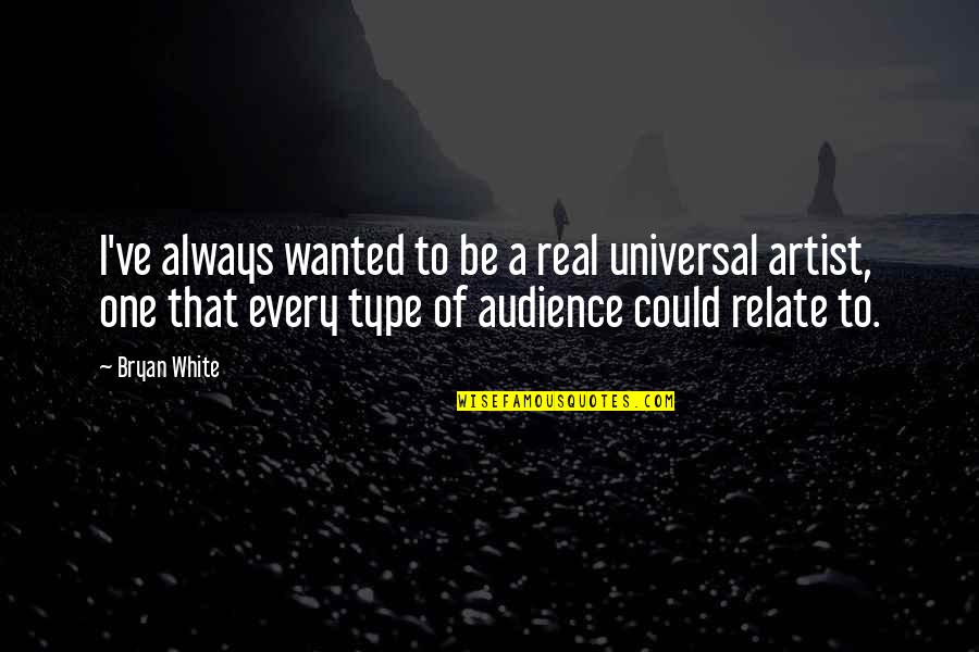 I Relate To That Quotes By Bryan White: I've always wanted to be a real universal