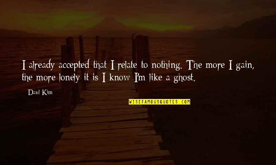 I Relate To That Quotes By Daul Kim: I already accepted that I relate to nothing.