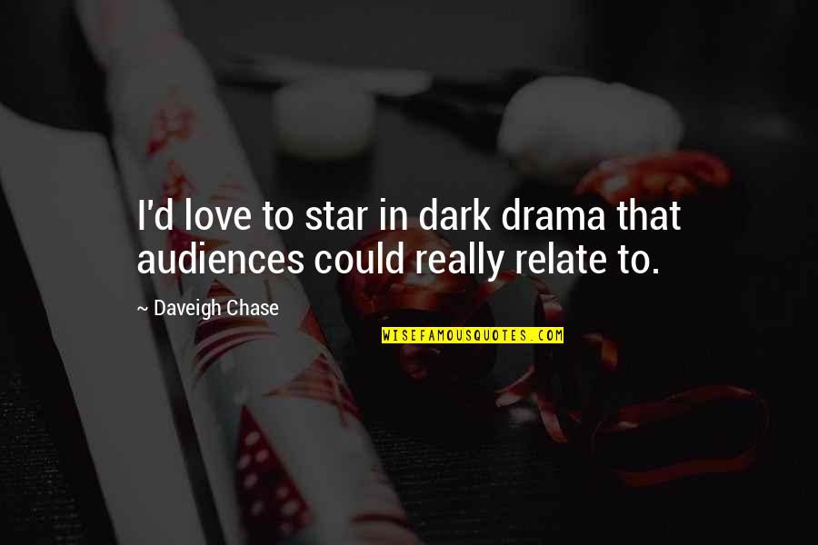 I Relate To That Quotes By Daveigh Chase: I'd love to star in dark drama that