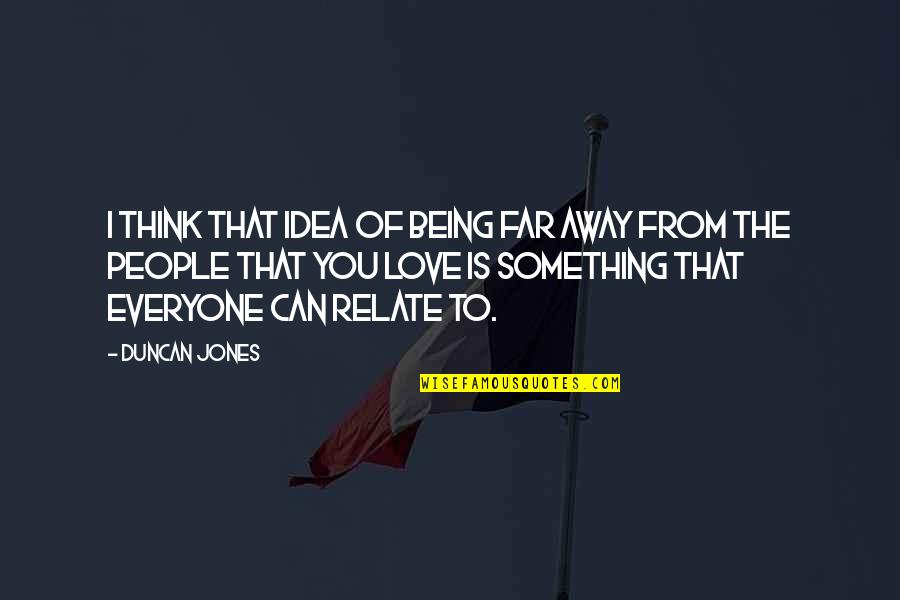 I Relate To That Quotes By Duncan Jones: I think that idea of being far away